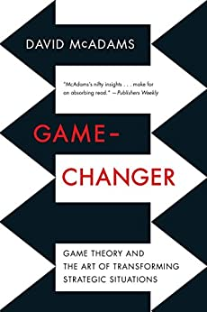 Game-Changer: Game Theory and the Art of Transforming Strategic Situations von [McAdams, David]