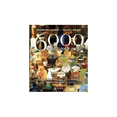 6000 miniatures de parfum : Le Marché international de l'échantillon contemporain, récent et ancien