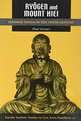 Ryōgen and Mount Hiei: Japanese Tendai in the Tenth Century (Kuroda Studies in East Asian Buddhism, Band 15)