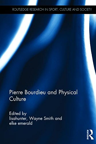 Pierre Bourdieu and Physical Culture (Routledge Research in Sport, Culture and Society)