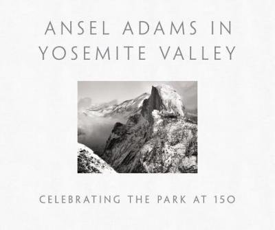 By Peter Galassi ; Ansel Adams ( Author ) [ Ansel Adams in Yosemite Valley: Celebrating the Park at 150 By Oct-2014 Hardcover