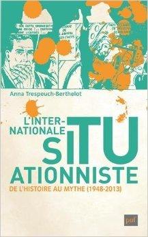 L'internationale situationniste : De l'histoire au mythe (1948-2013) de Anna Trespeuch-Berthelot ,Pascal Ory (Prface) ( 26 aot 2015 )