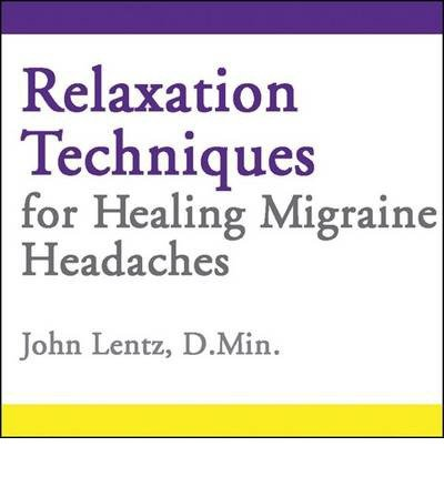 [(Relaxation Techniques for Healing Migraine Headaches)] [ By (author) John D Lentz ] [October, 2013]