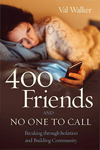 400 Friends and No One to Call: Breaking through Isolation and Building Community (English Edition)