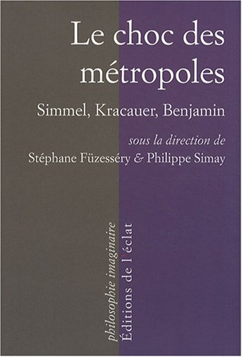 Le choc des métropoles : Simmel, Kracauer, Benjamin par Stéphane Füzesséry, Philippe Simay, Collectif