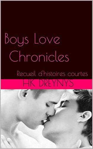Boys Love Chronicles: Recueil d'histoires courtes (French Edition)