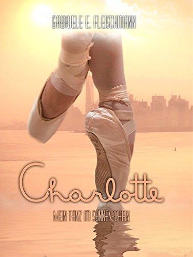Charlotte: Mein Tanz im Sonnenschein (Kerry und Theo 9) von [Fleischmann, Gabriele E.]