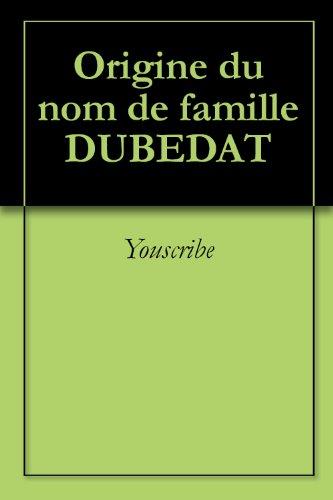 Origine du nom de famille DUBEDAT (Oeuvres courtes) par Youscribe