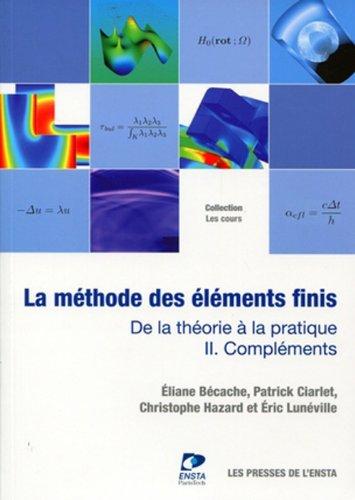 La méthode des éléments finis - Tome II. De la théorie à la pratique. Compléments par Eliane Bécache, Patrick Ciarlet, Christophe Hazard, Eric Lunéville