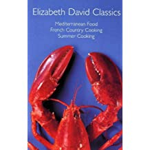 """Elizabeth David Classics: """"Mediterranean Food"""", """"French Country Cooking"""" and """"Summer Cooking"""""""