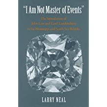 """[(""""I am Not Master of Events"""" : The Speculation of John Law and Lord Londonderry in the Mississippi and South Sea Bubbles)] [By (author) Larry Neal] published on (February, 2012)"""