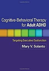 Cognitive-Behavioral Therapy for Adult ADHD: Targeting Executive Dysfunction by Mary V. Solanto (2011-05-13)
