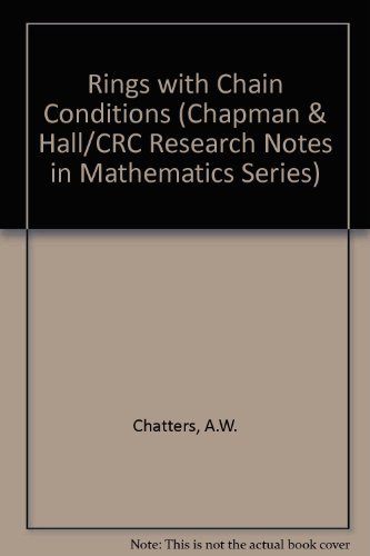 Rings with Chain Conditions (Chapman & Hall/CRC Research Notes in Mathematics Series)