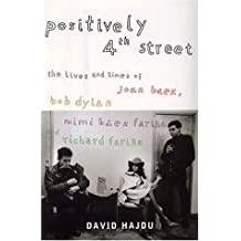 Positively Fourth Street: The Lives and Times of Joan Baez, Bob Dylan, Mimi B