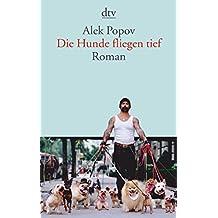 Die Hunde fliegen tief: Roman