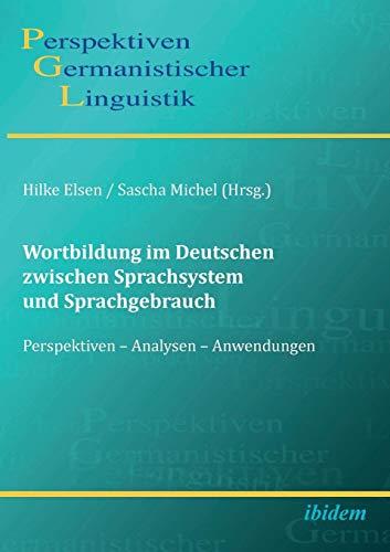 Wortbildung im Deutschen zwischen Sprachsystem und Sprachgebrauch: Perspektiven - Analysen - Anwendungen (Perspektiven Germanistischer Linguistik, Band 5)