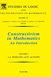 Constructivism in Mathematics, Vol 1: An Introduction (Studies in Logic and the Foundations of Mathematics)