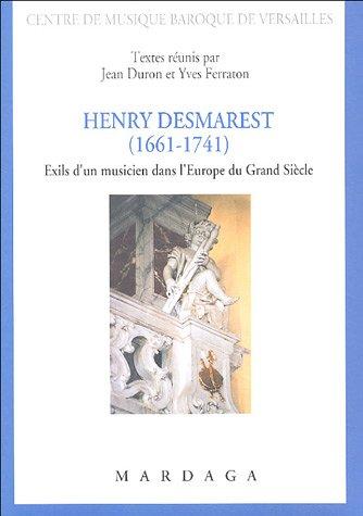 Henry Desmarest (1661-1741) : Exils d'un musicien dans l'Europe du Grand siècle