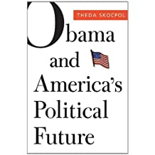 Obama and America's Political Future (The Alexis de Tocqueville Lectures on American Politics) by Theda Skocpol (2012-09-04)