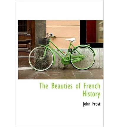 the-beauties-of-french-history-by-frost-johnauthorpaperback-dec-2009