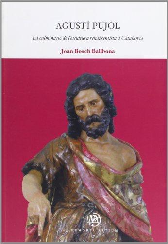 Agustí Pujol: La culminació de l'escultura renaixentista a Catalunya