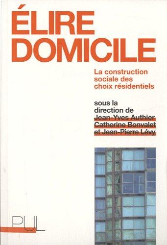 Elire domicile : La construction sociale des choix résidentiels