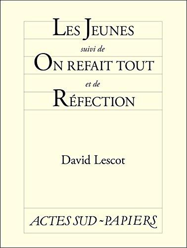 Les Jeunes, suivi de On refait tout et de Réfection (Actes Sud-Papiers)