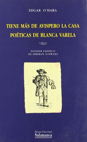 Tiene más de avispero la casa. Poética de Blanca Varela: Dossier gráfico de Herman Schwarz (Estudios filológicos) por Edgar O'Hara