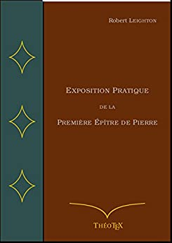 Exposition Pratique de la Première Épître de Pierre par [Leighton, Robert]