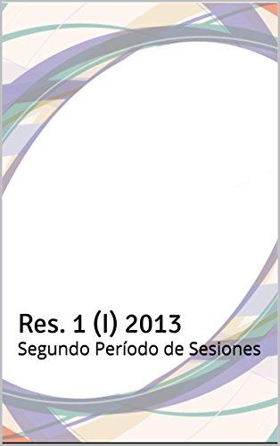 Res. 1 (I) 2013: Segundo Período de Sesiones
