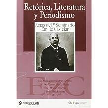 Retórica, literatura y periodismo: Actas del V Seminario Emilio Castelar
