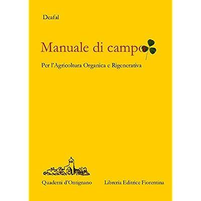 Manuale Di Campo. Agricoltura Rigenerativa E Organica