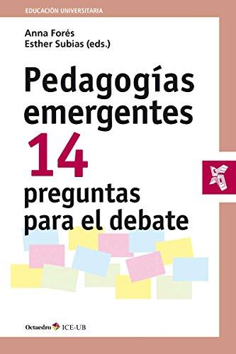 Pedagogías emergentes. 14 preguntas para el debate (Educación universitaria) por Esther Subias Vallecillo Anna Forés Miravalles