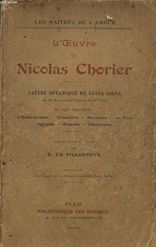 L OEUVRE DE NICOLAS CHORIER SATYRE SOTADIQUE DE LUISA SIGEA EN SEPT DIALOGUES : L ESCARMOUCHE - TRIBADEON - ANATOMIE - LE DUEL - VOLUPTES - AMOURS - FESCENNINS par NICOLAS CHORIER