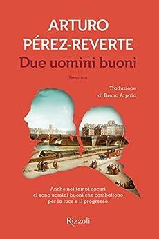 Due uomini buoni (Italian Edition) by [Pérez-Reverte, Arturo]
