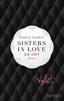 Violet - So hot: Sisters in Love - Roman (Fowler Sisters (Sisters in Love) 1) von [Murphy, Monica]