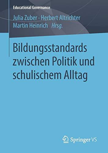Bildungsstandards zwischen Politik und schulischem Alltag (Educational Governance, Band 42)