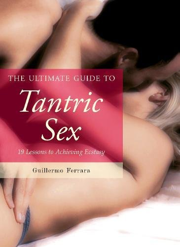 The Ultimate Guide to Tantric Sex: 19 Lessons to Achieving Ecstasy (Ultimate Guides) por Guillermo Ferrara