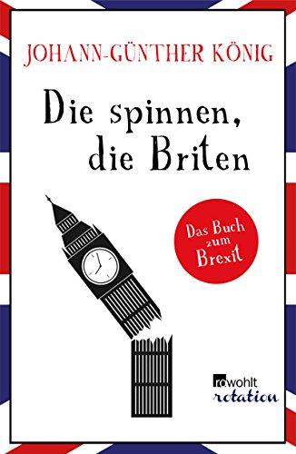 Die spinnen, die Briten: Das Buch zum Brexit -