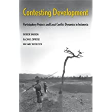 Contesting Development: Participatory Projects and Local Conflict Dynamics in Indonesia (Yale Agrarian Studies Series)