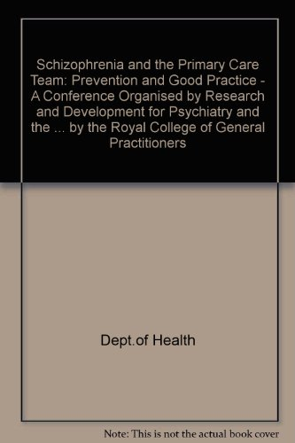 The Primary Care of Scizophrenia: Prevention and Good Practice - A Conference Organised by Research and Development for Psychiatry and the Department ... the Royal College of General Practitioners