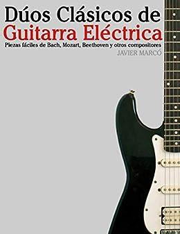 Dúos Clásicos de Guitarra Eléctrica: Piezas fáciles de Bach, Mozart, Beethoven y otros