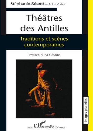 Théâtres des Antilles : Traditions et scènes contemporaines par Sophie Bérard