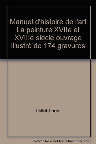 Manuel d'histoire de l'art La peinture XVIIe et XVIIIe siècle ouvrage illustré de 174 gravures