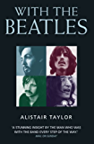 With the Beatles: A Stunning Insight by The Man who was with the Band Every Step of the Way