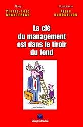 La clé du management est dans le tiroir du fond : Croquis et Chroniques