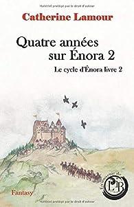 Quatre années sur Énora 2: Le cycle d'Énora livre 2 par Catherine Lamour (II)