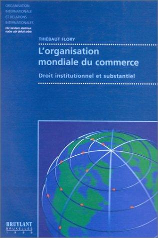 L'organisation mondiale du commerce Droit institutionnel et substantiel