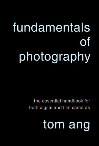 Fundamentals of Photography: The Essential Handbook for Both Digital and Film Cameras by Tom Ang (2008-11-25)