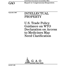 Intellectual property  : U.S. trade policy guidance on WTO declaration on access to medicines may need clarification
